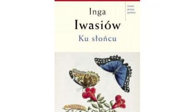 """Inga Iwasiów, """"Ku słońcu"""", Świat Książki, 2010"""