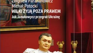 """""""Wilki żyją poza prawem"""" Zbigniewa Parafianowicza i Michała Potockiego"""