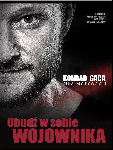 """Konrad Gaca """"Obudź w sobie wojownika. Siła motywacji"""""""